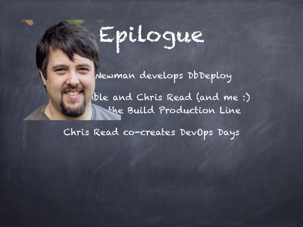 Epilogue Sam Newman develops DbDeploy Jez Humbl...