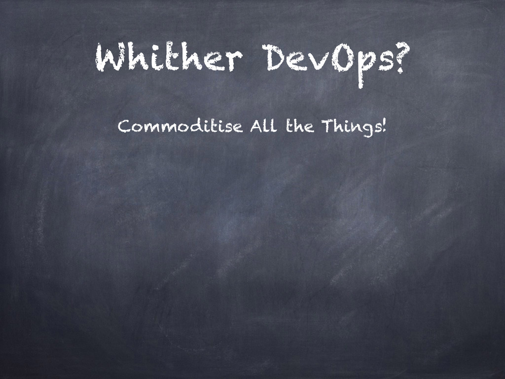Whither DevOps? Commoditise All the Things!