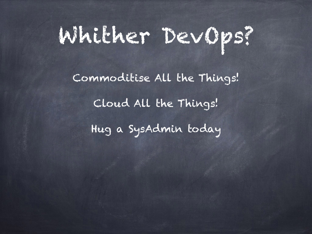Whither DevOps? Commoditise All the Things! Clo...