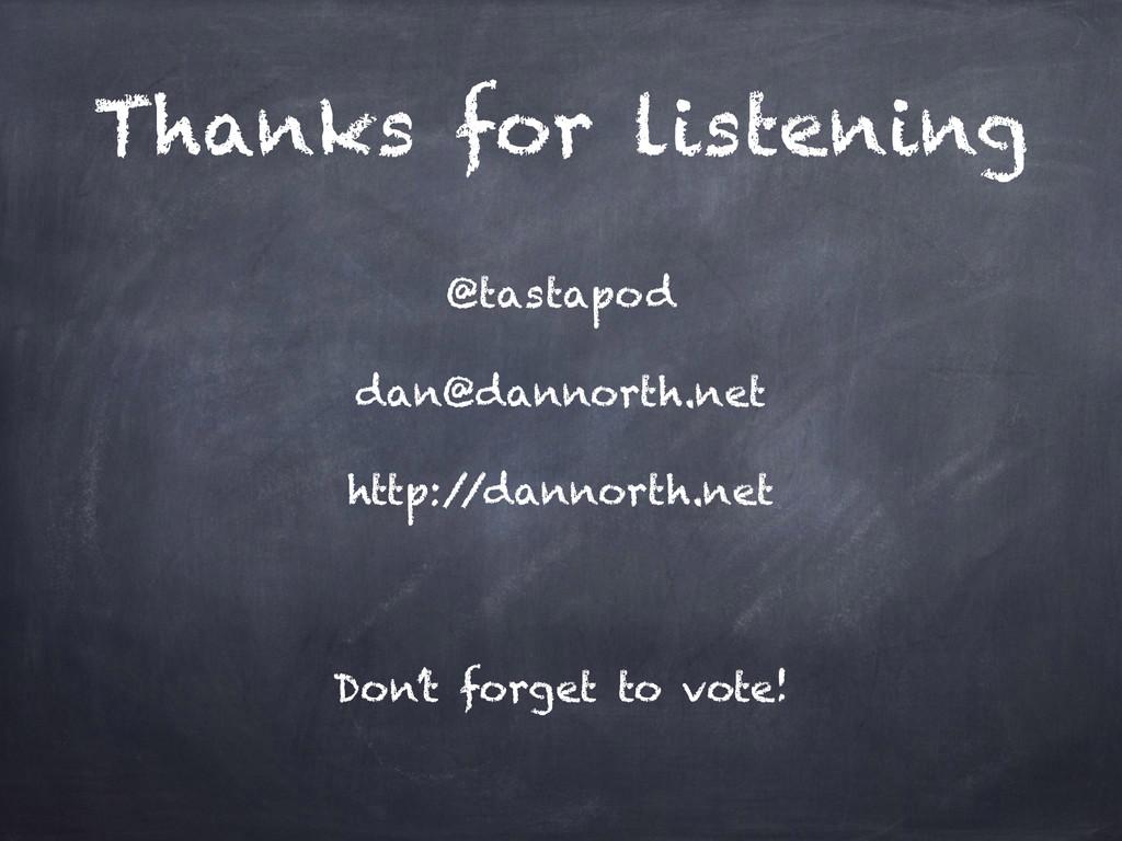 Thanks for listening @tastapod dan@dannorth.net...