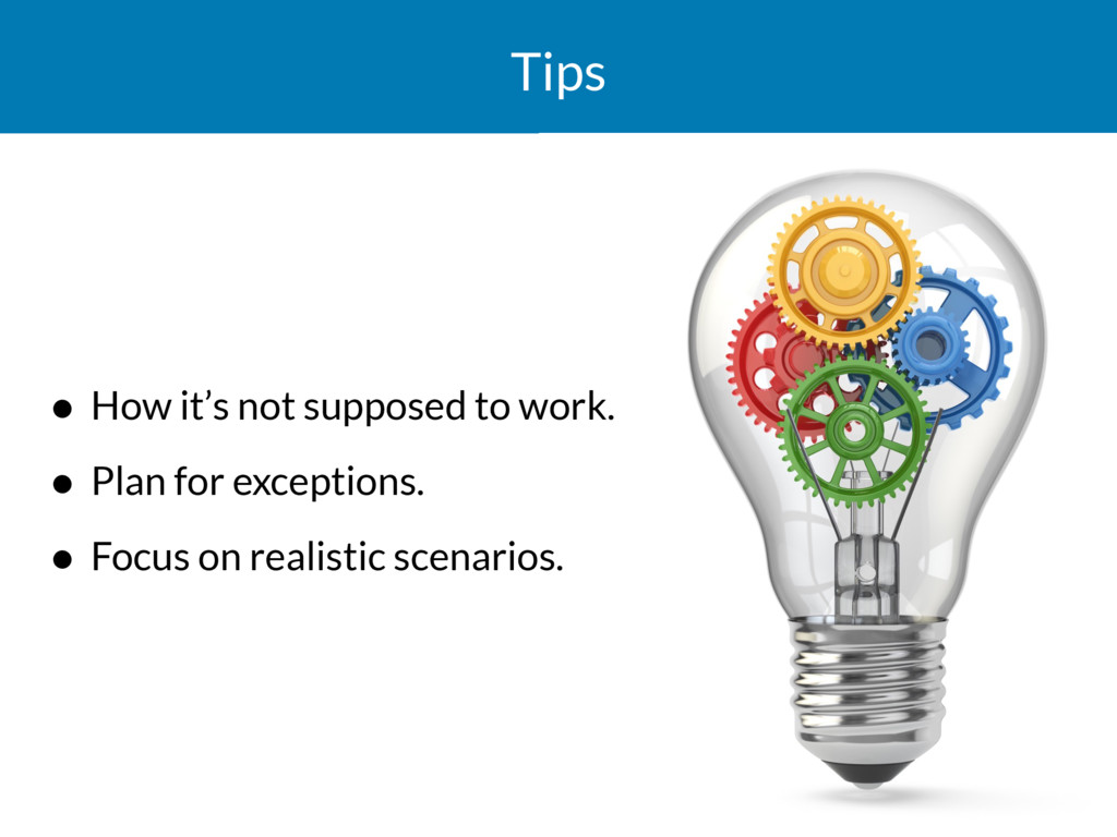 Tips • How it's not supposed to work. • Plan fo...