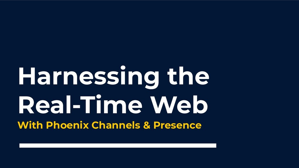 Harnessing the Real-Time Web With Phoenix Chann...