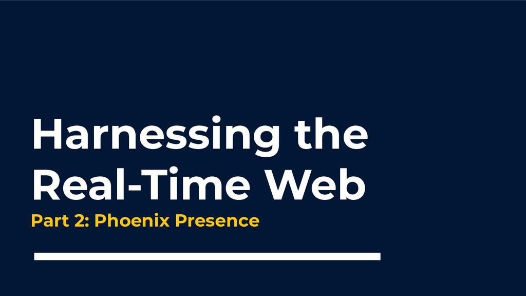 Harnessing the Real-Time Web Part 2: Phoenix Pr...