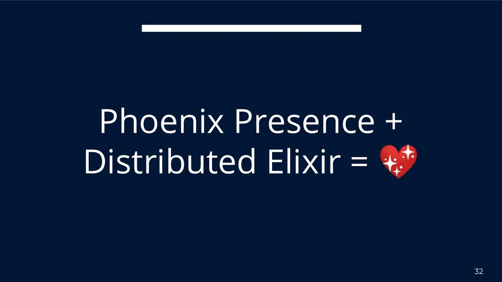 32 Phoenix Presence + Distributed Elixir =