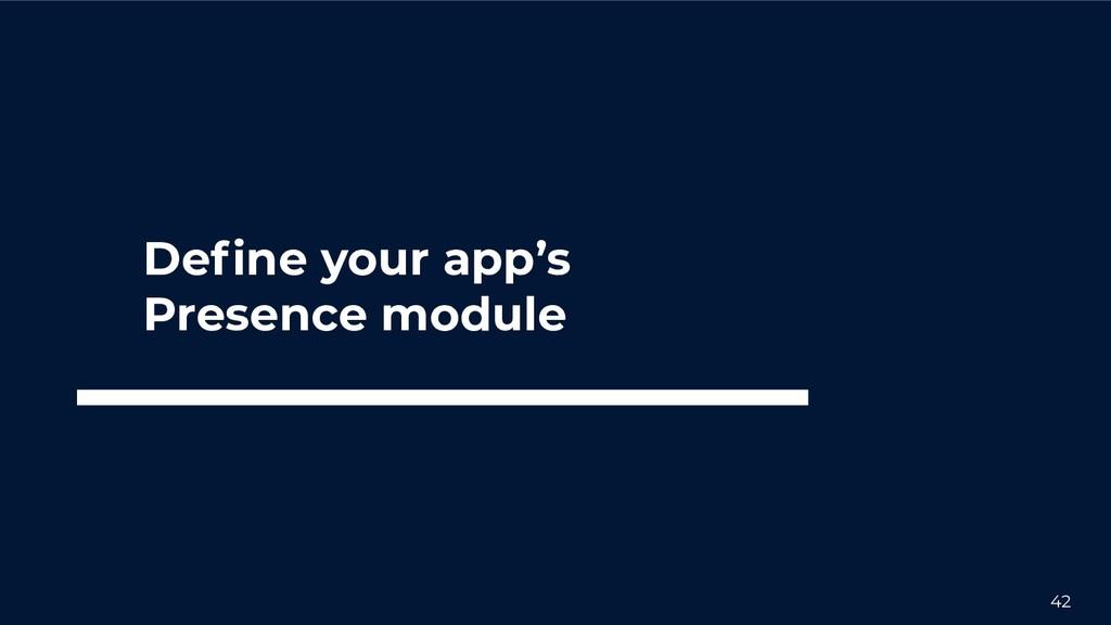 42 Define your app's Presence module