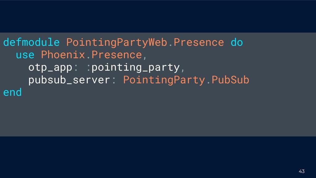 43 defmodule PointingPartyWeb.Presence do use P...