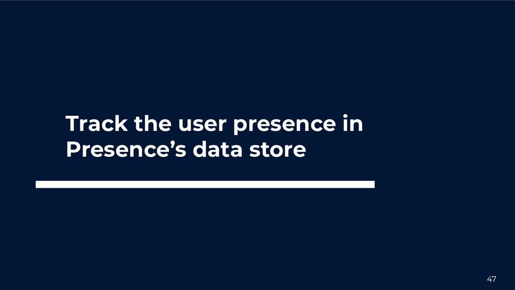 47 Track the user presence in Presence's data s...