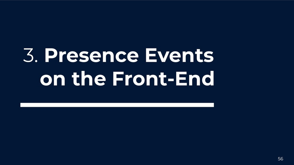 56 3. Presence Events on the Front-End