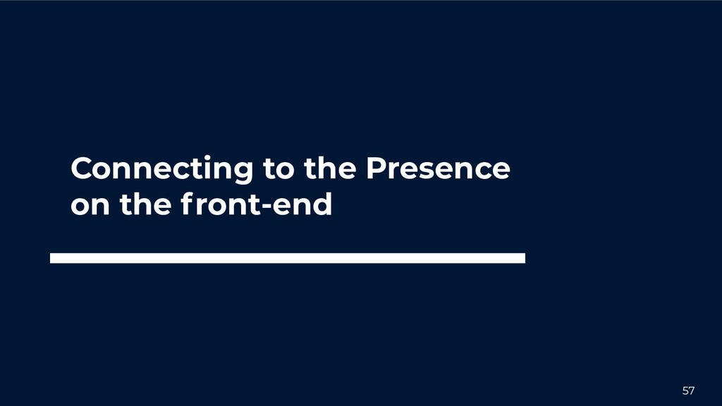 57 Connecting to the Presence on the front-end