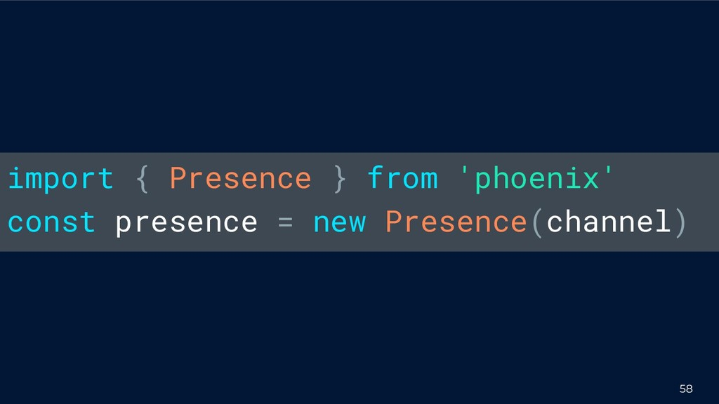 58 import { Presence } from 'phoenix' const pre...