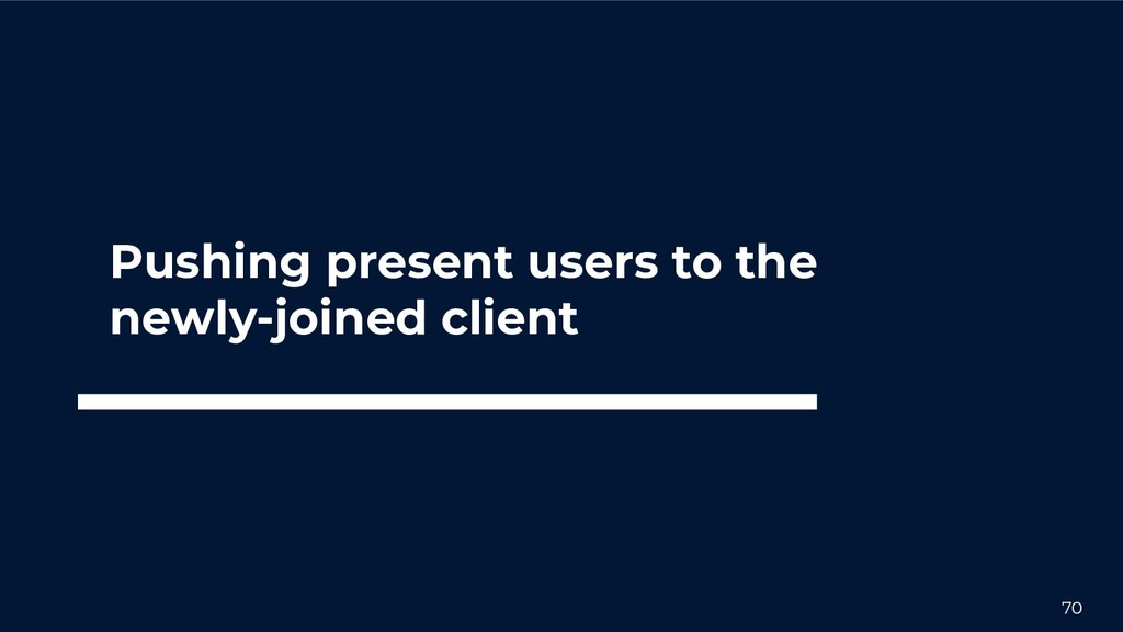70 Pushing present users to the newly-joined cl...