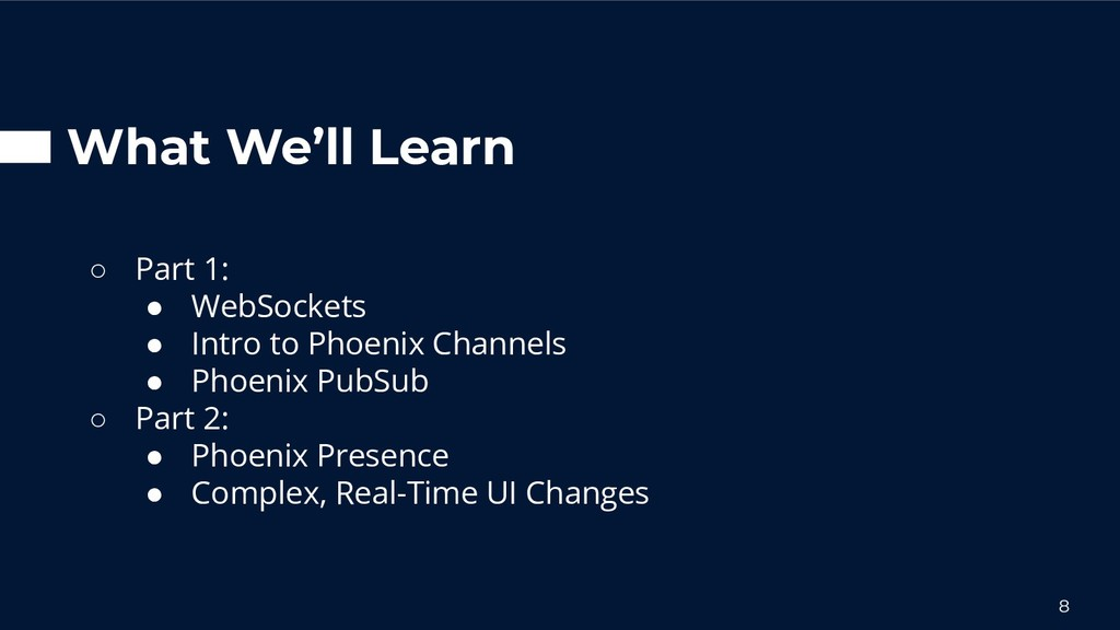 What We'll Learn ○ Part 1: ● WebSockets ● Intro...