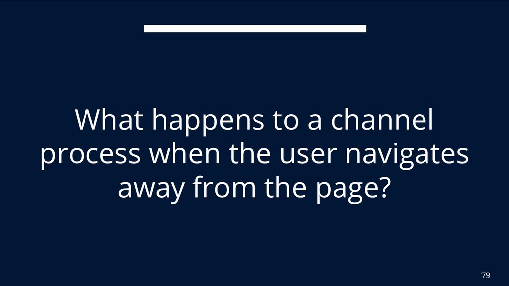 79 What happens to a channel process when the u...