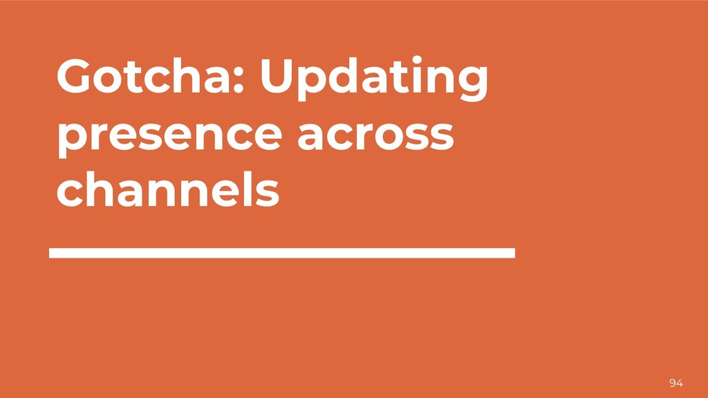 94 Gotcha: Updating presence across channels