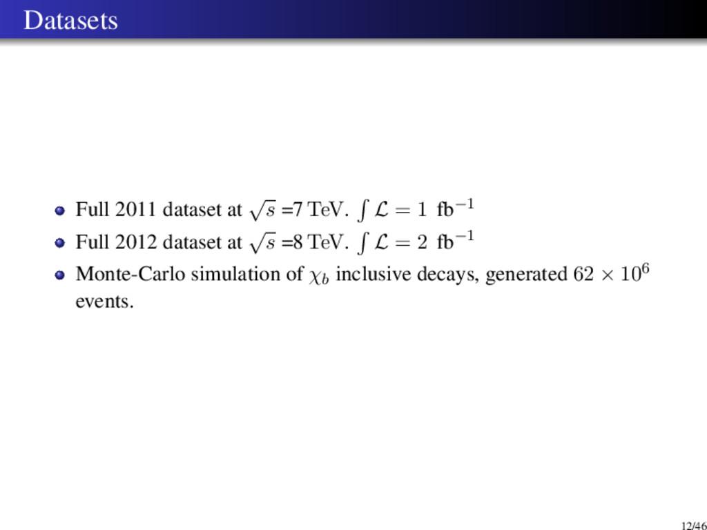 Datasets Full 2011 dataset at √ s =7 TeV. L = 1...