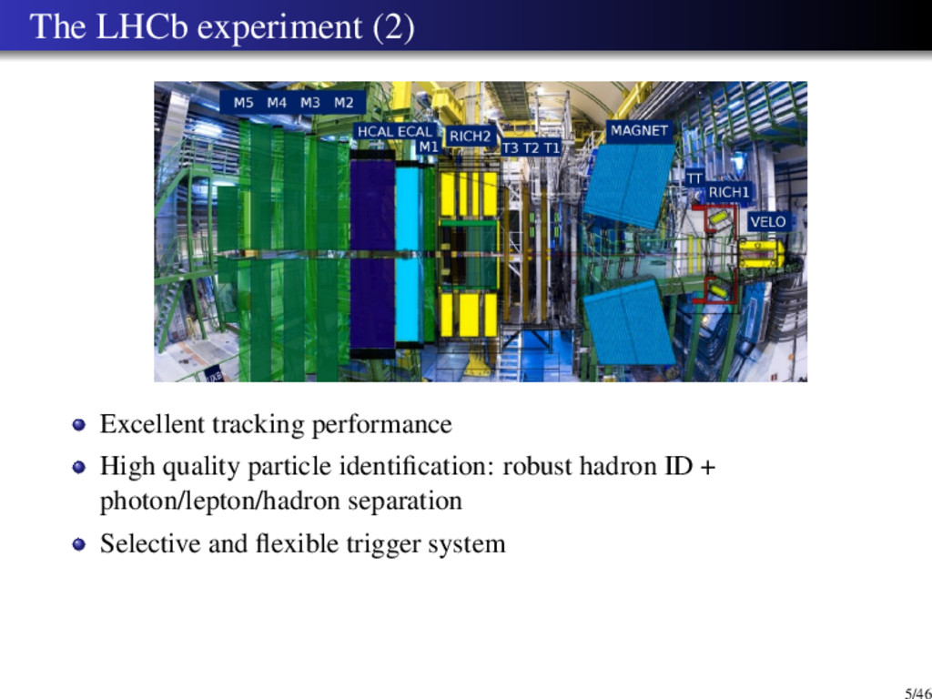 The LHCb experiment (2) Excellent tracking perf...