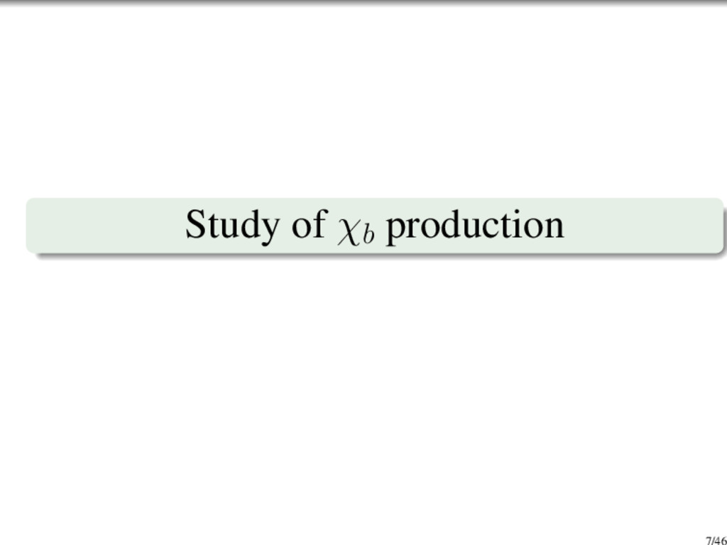 Study of χb production 7/46