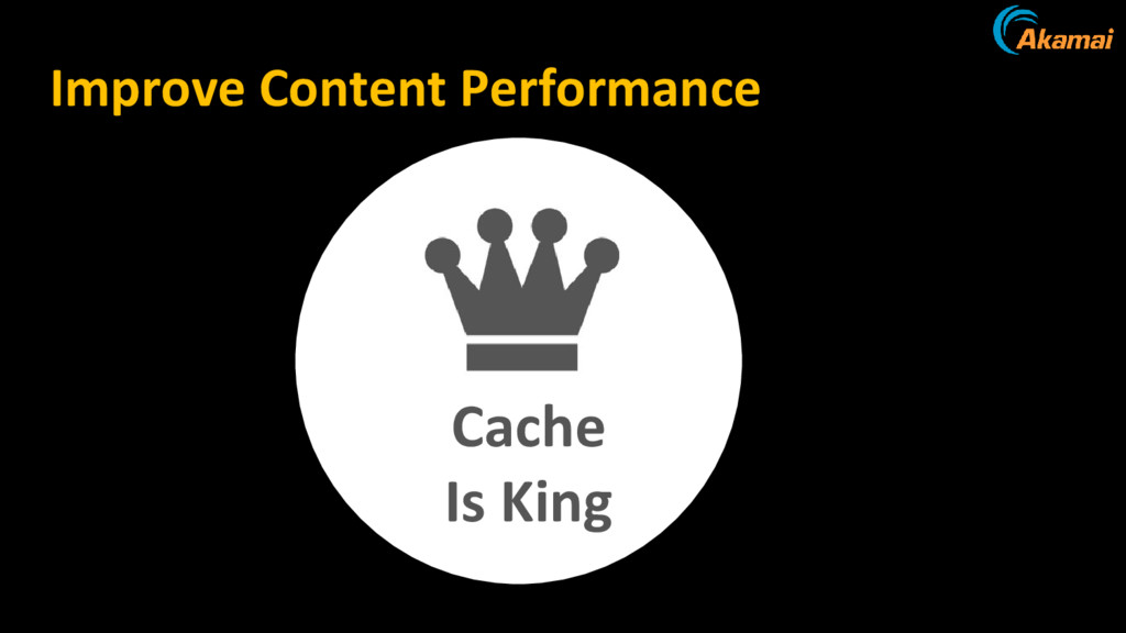Improve Content Performance Cache Is King