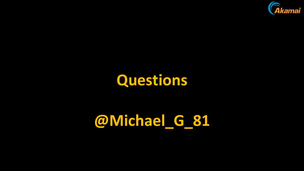 Questions @Michael_G_81