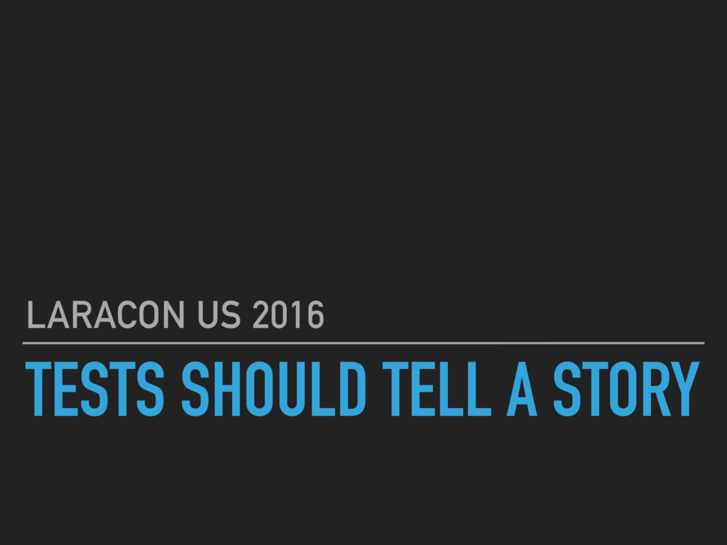 TESTS SHOULD TELL A STORY LARACON US 2016