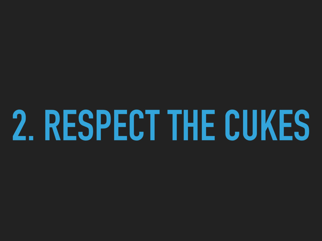 2. RESPECT THE CUKES