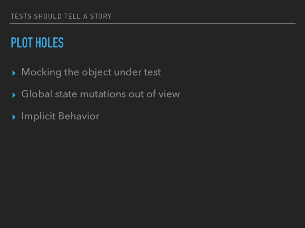TESTS SHOULD TELL A STORY PLOT HOLES ▸ Mocking ...