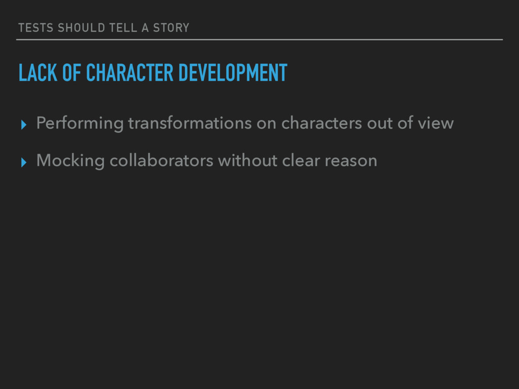 TESTS SHOULD TELL A STORY LACK OF CHARACTER DEV...