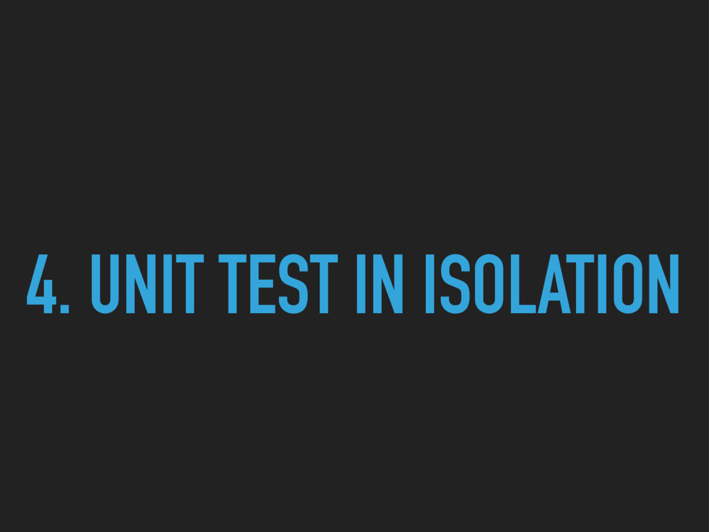 4. UNIT TEST IN ISOLATION