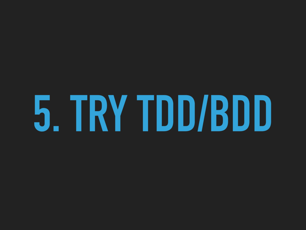 5. TRY TDD/BDD