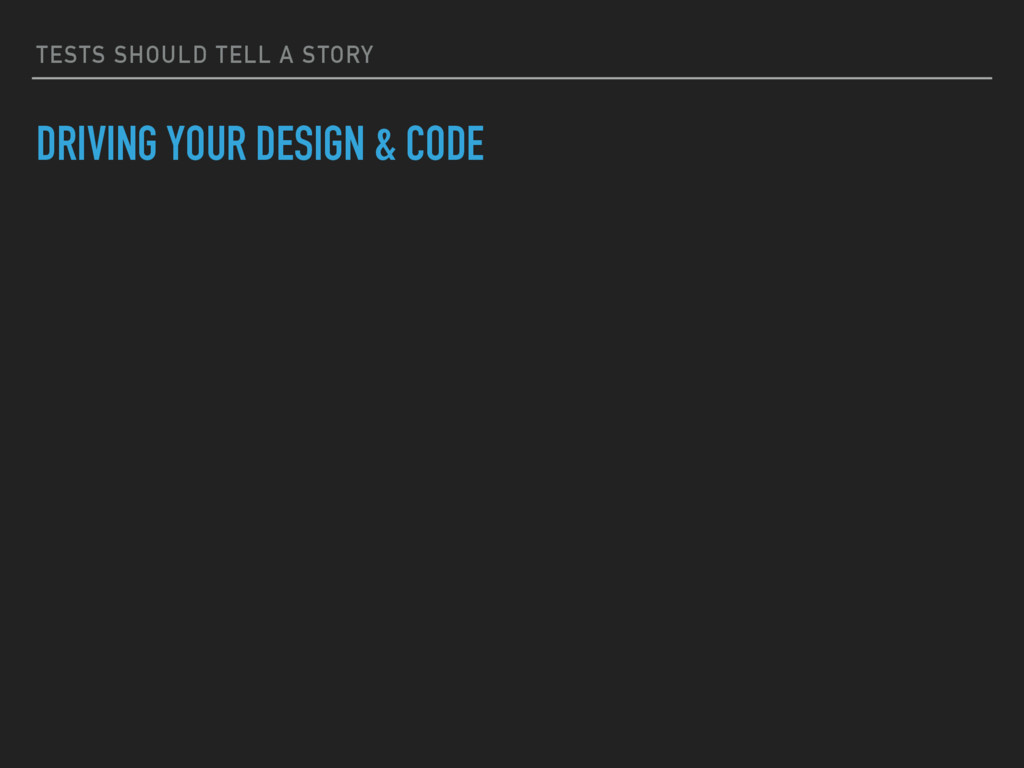 TESTS SHOULD TELL A STORY DRIVING YOUR DESIGN &...
