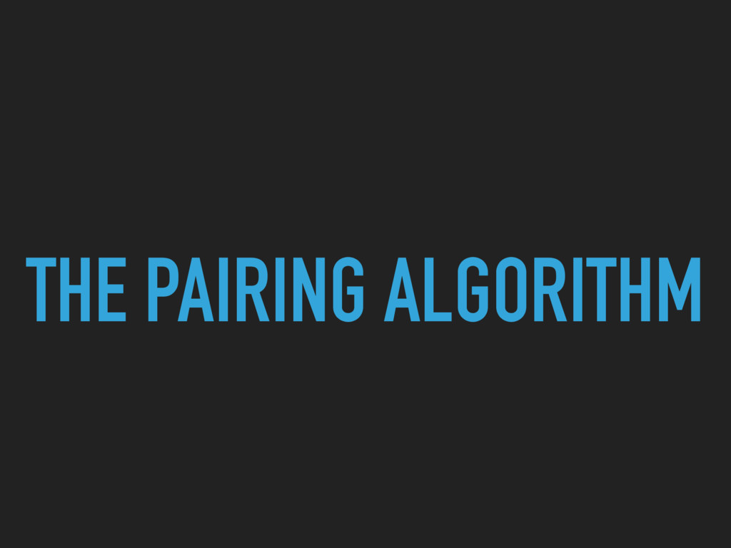 THE PAIRING ALGORITHM