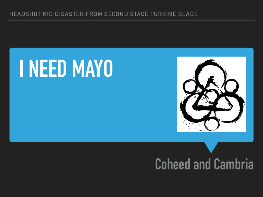 I NEED MAYO Coheed and Cambria HEADSHOT KID DIS...