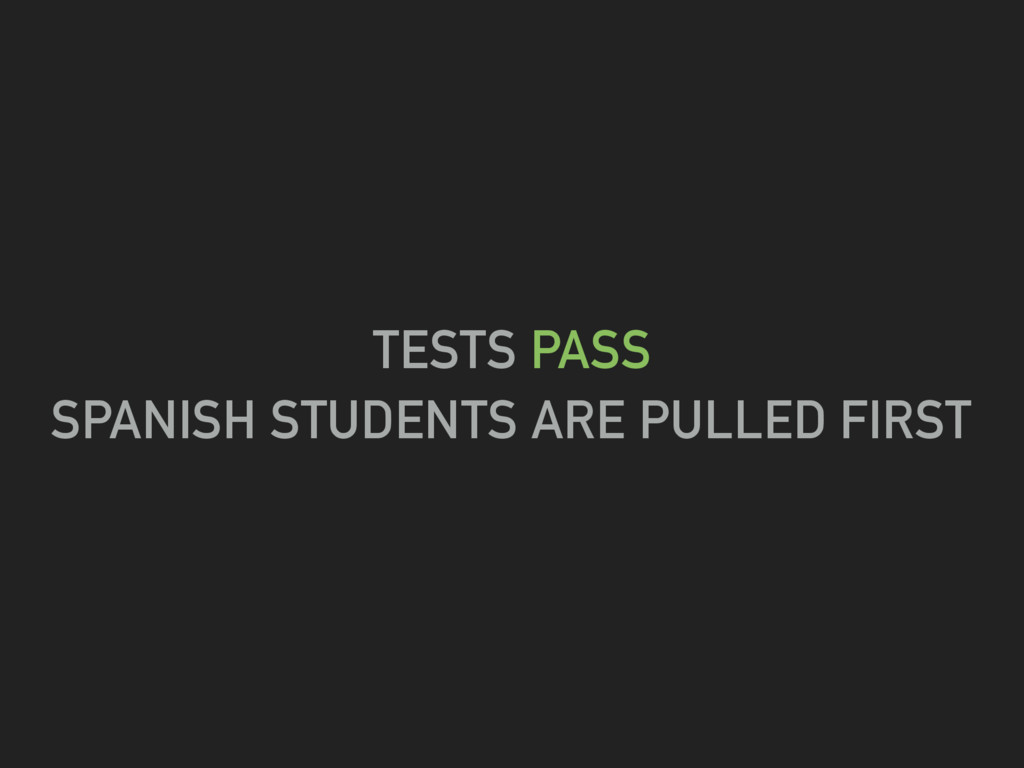 TESTS PASS SPANISH STUDENTS ARE PULLED FIRST