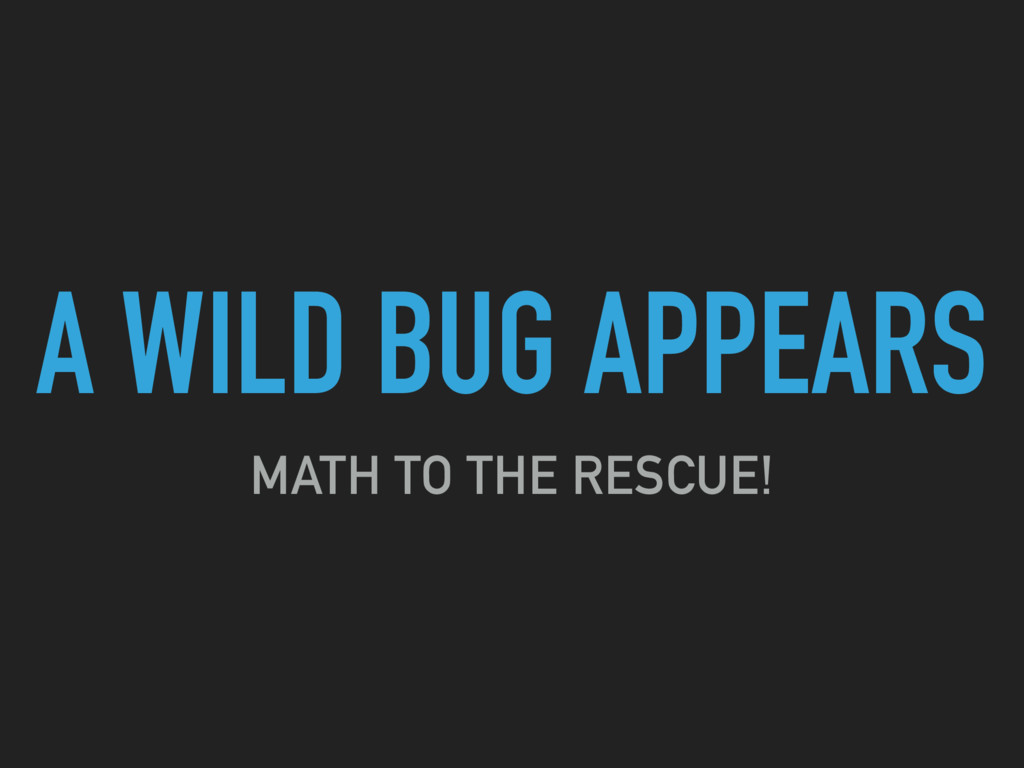A WILD BUG APPEARS MATH TO THE RESCUE!