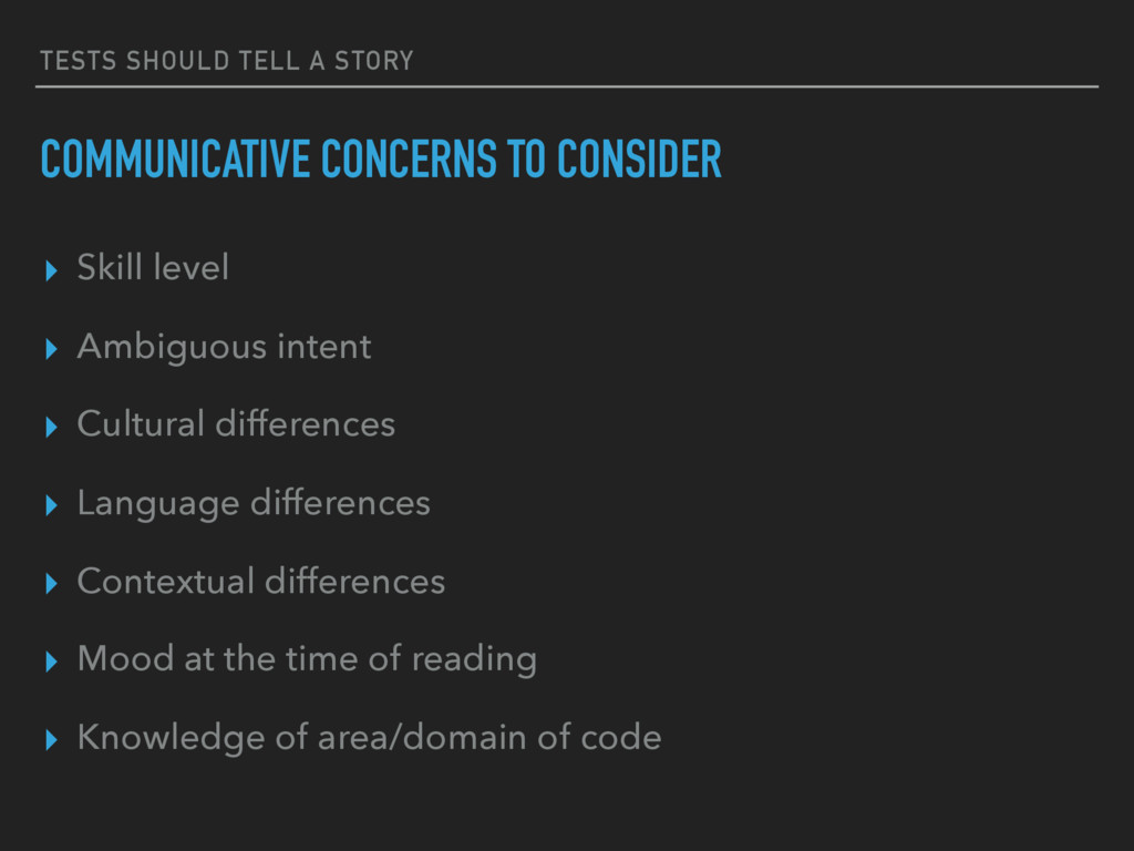 TESTS SHOULD TELL A STORY COMMUNICATIVE CONCERN...