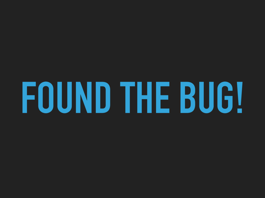 FOUND THE BUG!