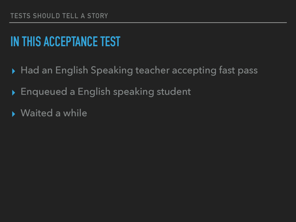 TESTS SHOULD TELL A STORY IN THIS ACCEPTANCE TE...