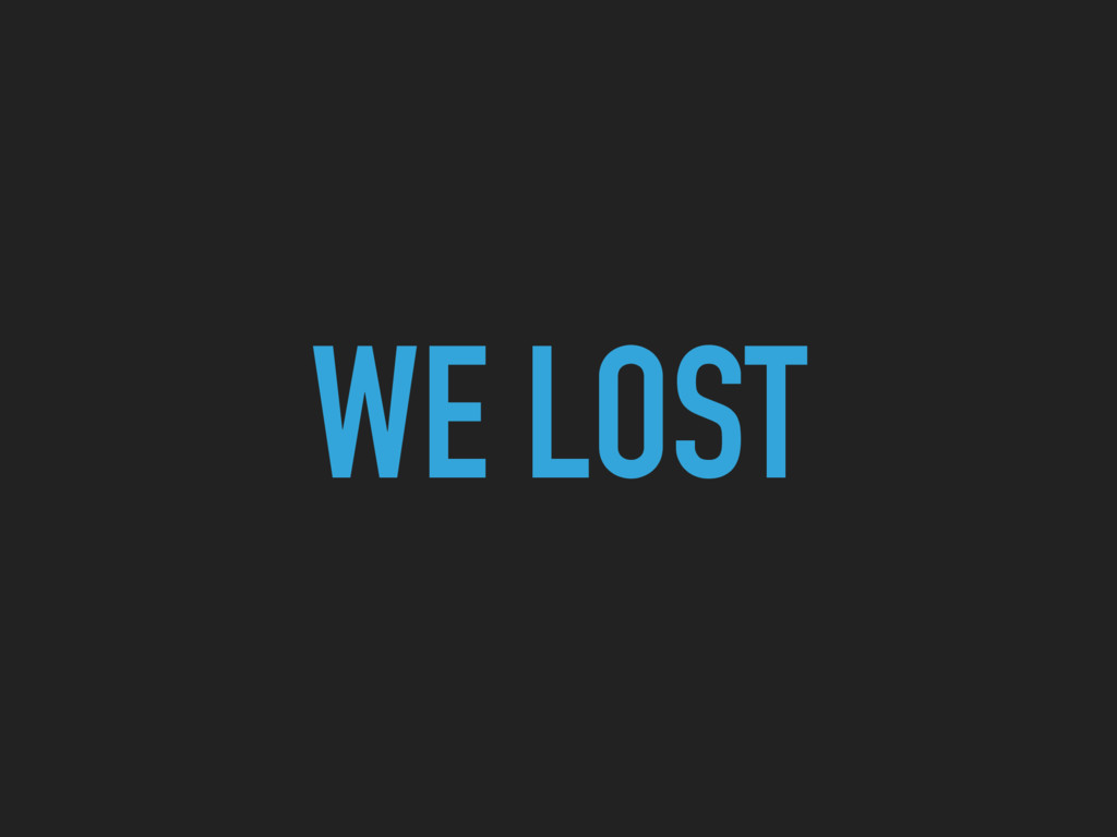 WE LOST
