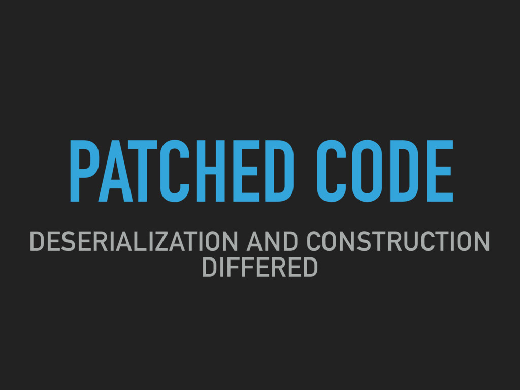 PATCHED CODE DESERIALIZATION AND CONSTRUCTION D...