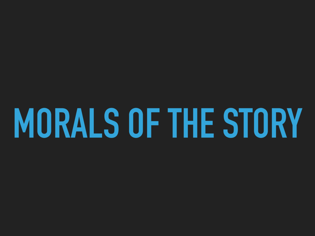 MORALS OF THE STORY