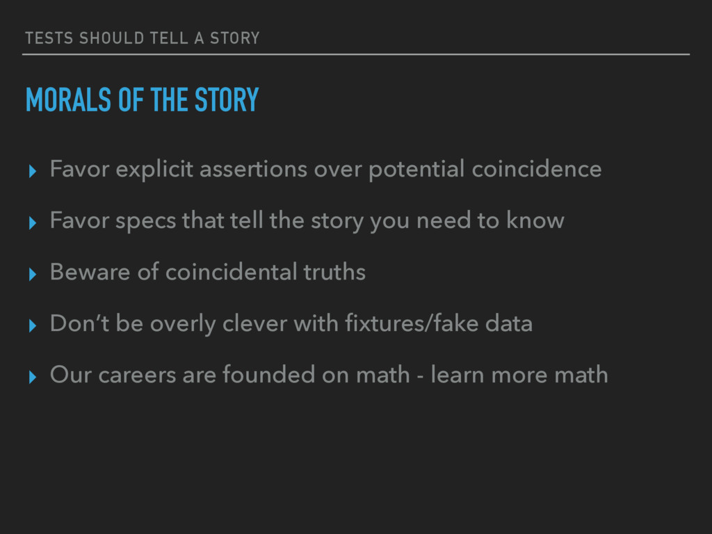 TESTS SHOULD TELL A STORY MORALS OF THE STORY ▸...