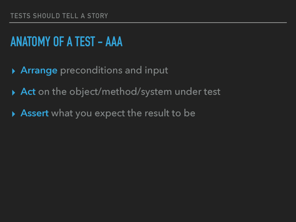 TESTS SHOULD TELL A STORY ANATOMY OF A TEST - A...