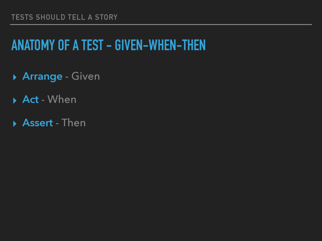 TESTS SHOULD TELL A STORY ANATOMY OF A TEST - G...
