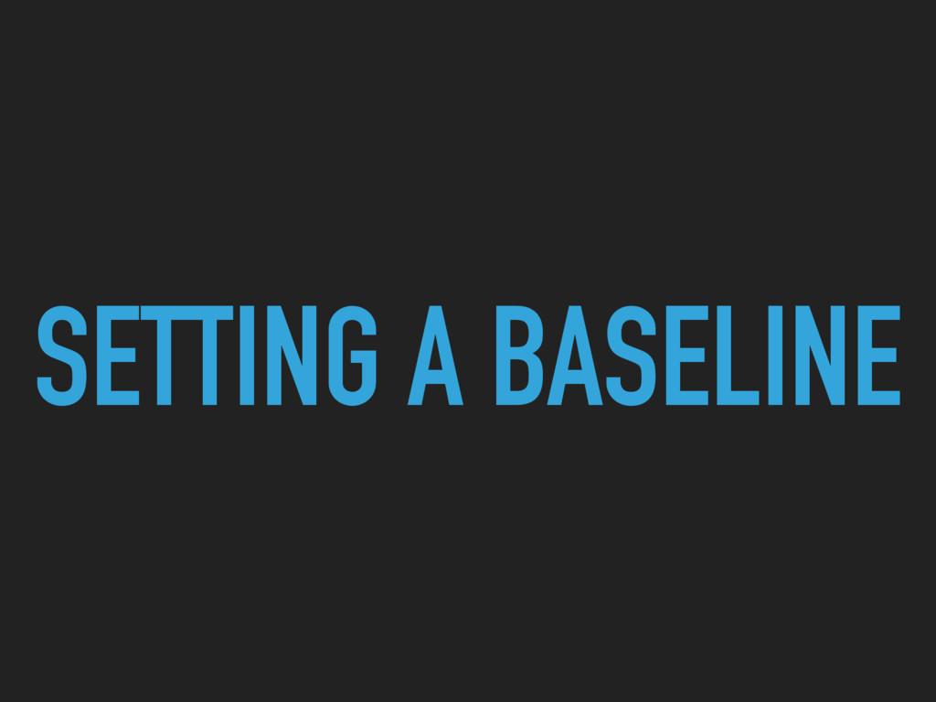 SETTING A BASELINE
