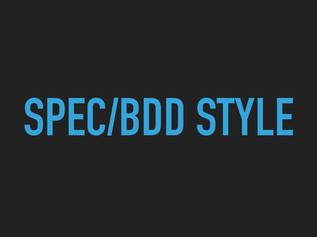 SPEC/BDD STYLE