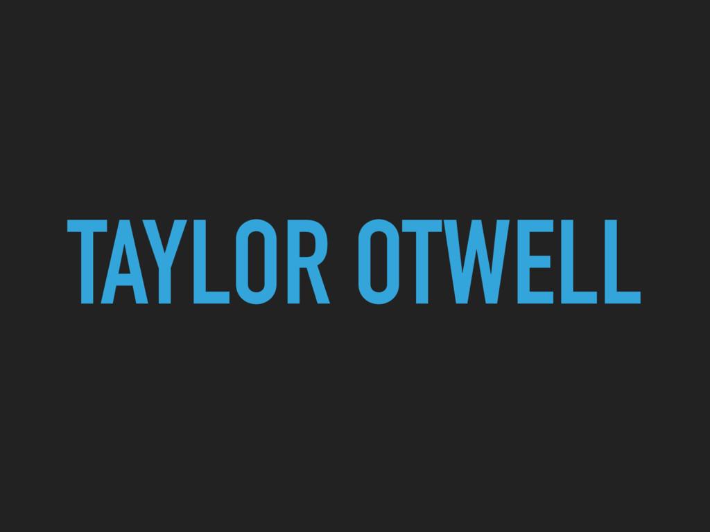 TAYLOR OTWELL
