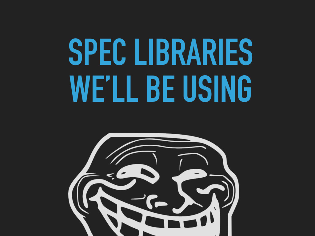 SPEC LIBRARIES WE'LL BE USING