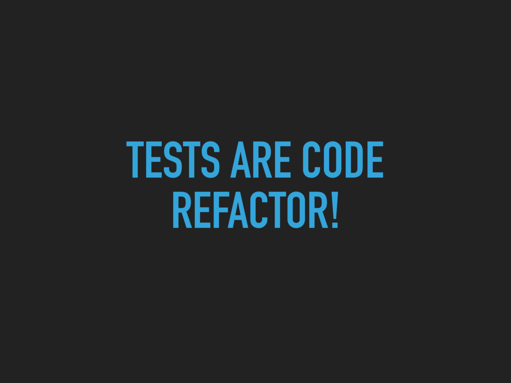TESTS ARE CODE REFACTOR!