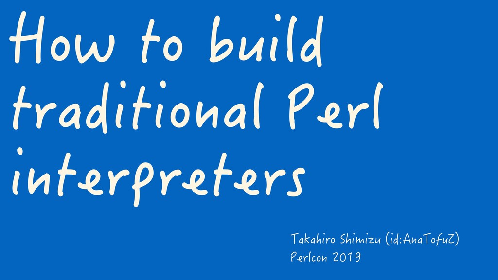 How to build traditional Perl interpreters Taka...