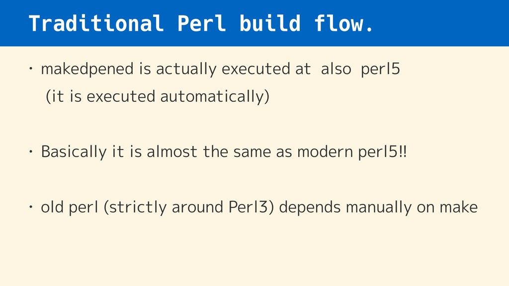 Traditional Perl build flow. • makedpened is ac...